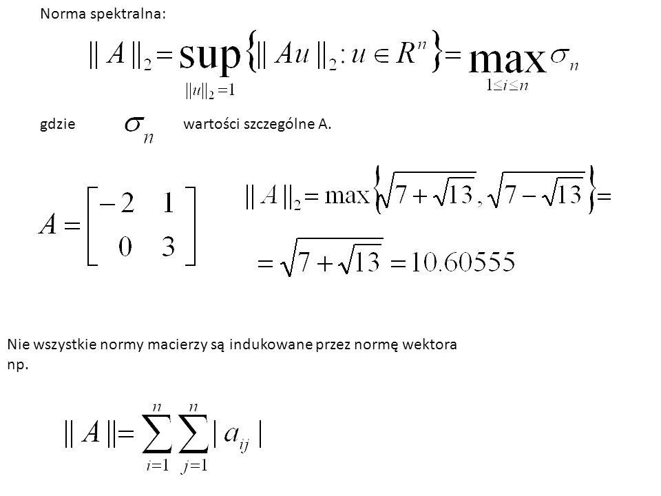 Norma spektralna: gdziewartości szczególne A. Nie wszystkie normy macierzy są indukowane przez normę wektora np.