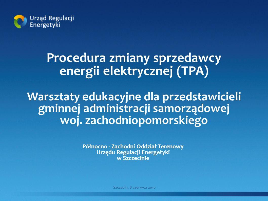 Procedura zmiany sprzedawcy energii elektrycznej (TPA) Warsztaty edukacyjne dla przedstawicieli gminnej administracji samorządowej woj. zachodniopomor