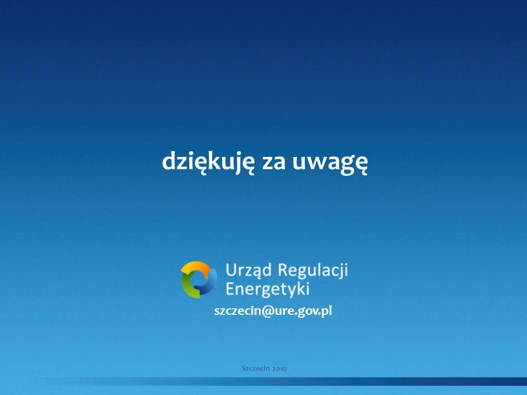 dziękuję za uwagę Szczecin 2010 szczecin@ure.gov.pl