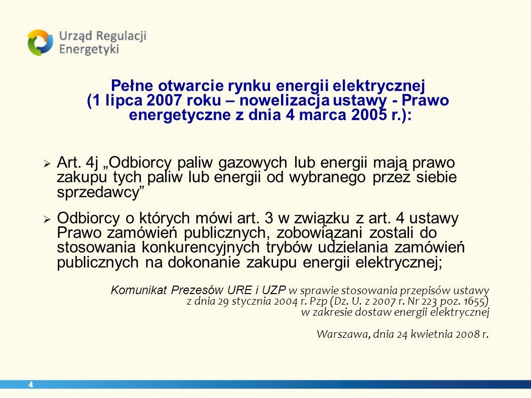 Pełne otwarcie rynku energii elektrycznej (1 lipca 2007 roku – nowelizacja ustawy - Prawo energetyczne z dnia 4 marca 2005 r.): Art. 4j Odbiorcy paliw