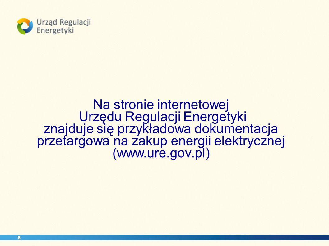 8 Na stronie internetowej Urzędu Regulacji Energetyki znajduje się przykładowa dokumentacja przetargowa na zakup energii elektrycznej (www.ure.gov.pl)