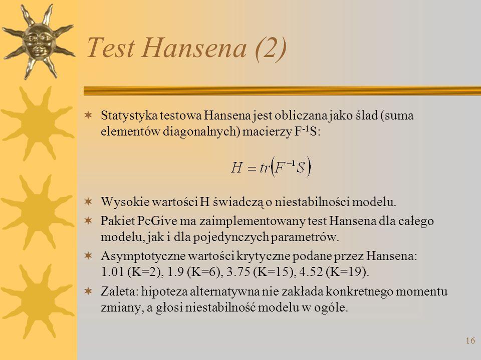 16 Test Hansena (2) Statystyka testowa Hansena jest obliczana jako ślad (suma elementów diagonalnych) macierzy F -1 S: Wysokie wartości H świadczą o n