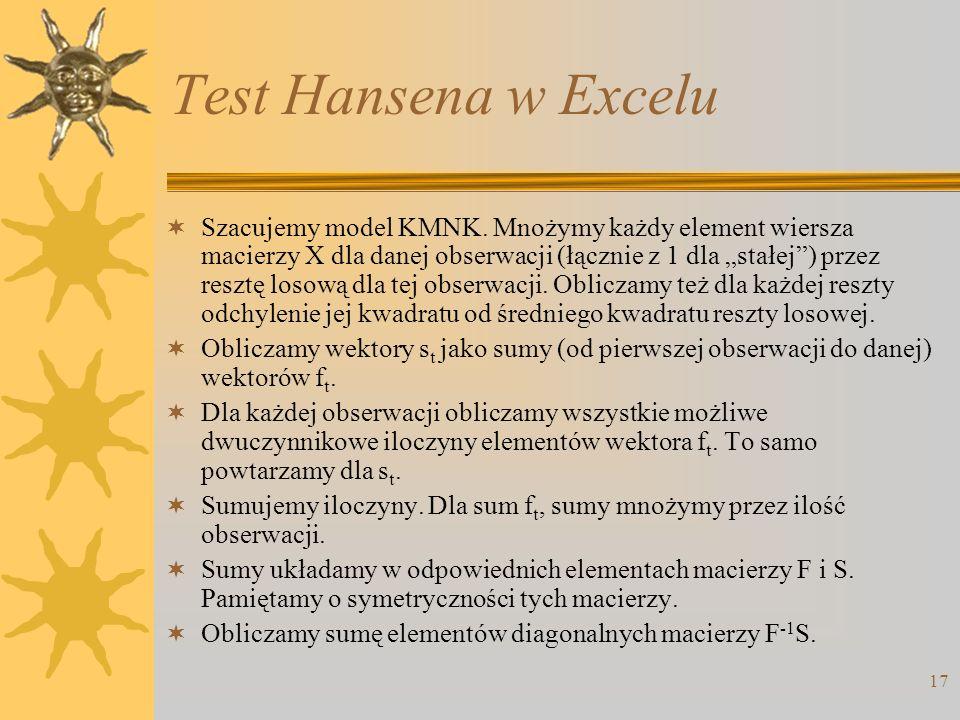 17 Test Hansena w Excelu Szacujemy model KMNK. Mnożymy każdy element wiersza macierzy X dla danej obserwacji (łącznie z 1 dla stałej) przez resztę los