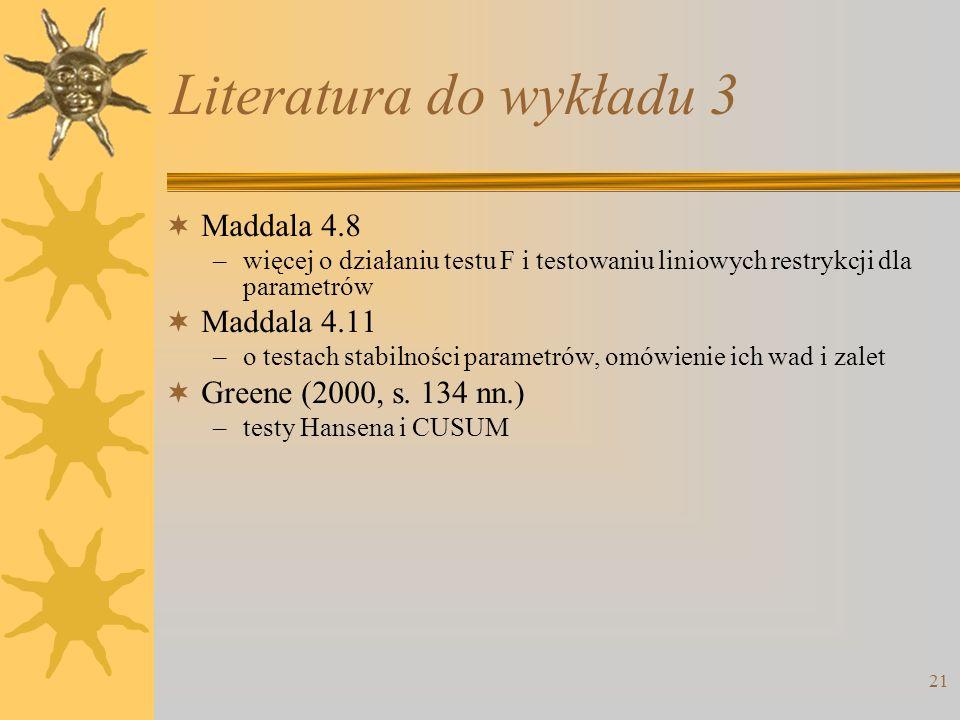 21 Literatura do wykładu 3 Maddala 4.8 –więcej o działaniu testu F i testowaniu liniowych restrykcji dla parametrów Maddala 4.11 –o testach stabilnośc