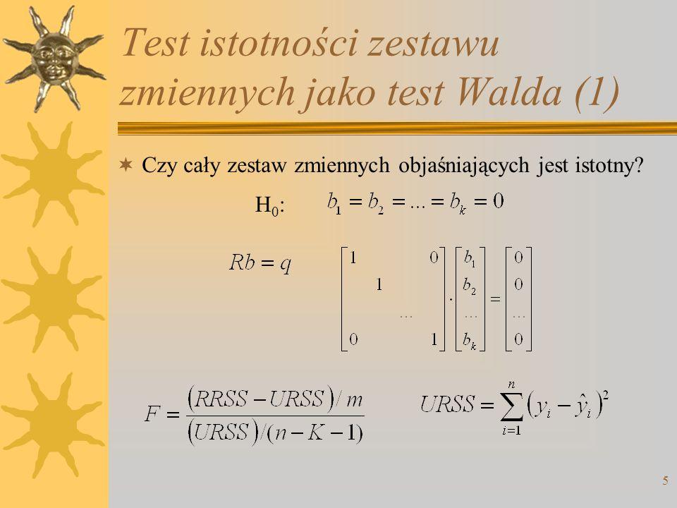 5 Test istotności zestawu zmiennych jako test Walda (1) Czy cały zestaw zmiennych objaśniających jest istotny? H0:H0: