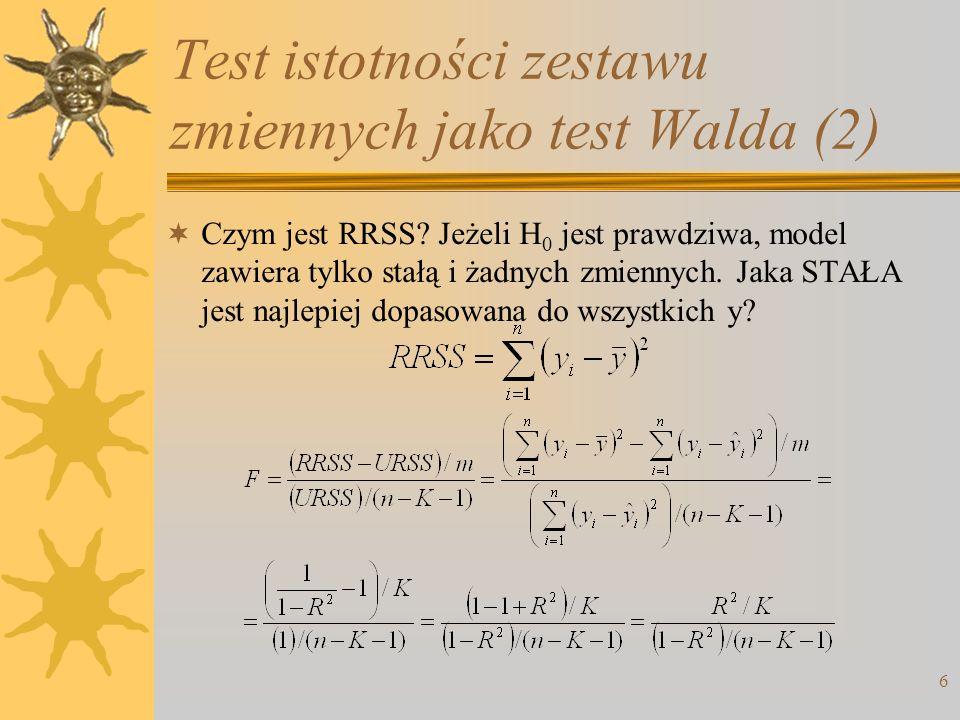 6 Test istotności zestawu zmiennych jako test Walda (2) Czym jest RRSS? Jeżeli H 0 jest prawdziwa, model zawiera tylko stałą i żadnych zmiennych. Jaka