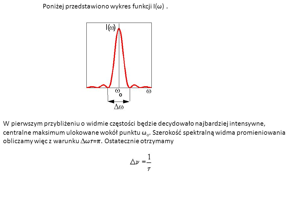 Poniżej przedstawiono wykres funkcji I( ). W pierwszym przybliżeniu o widmie częstości będzie decydowało najbardziej intensywne, centralne maksimum ul