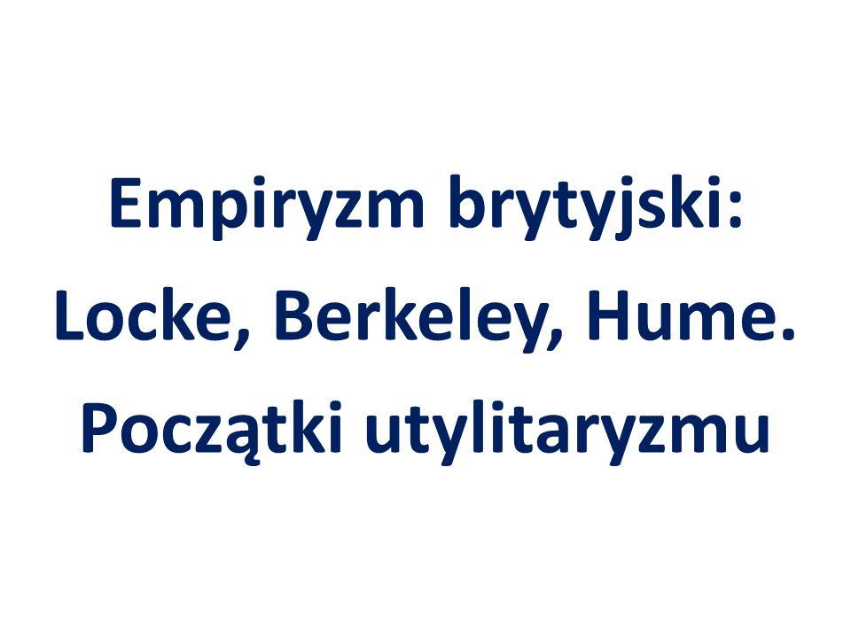 Empiryzm brytyjski: Locke, Berkeley, Hume. Początki utylitaryzmu