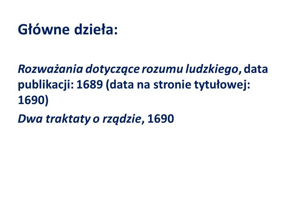 Główne dzieła: Rozważania dotyczące rozumu ludzkiego, data publikacji: 1689 (data na stronie tytułowej: 1690) Dwa traktaty o rządzie, 1690