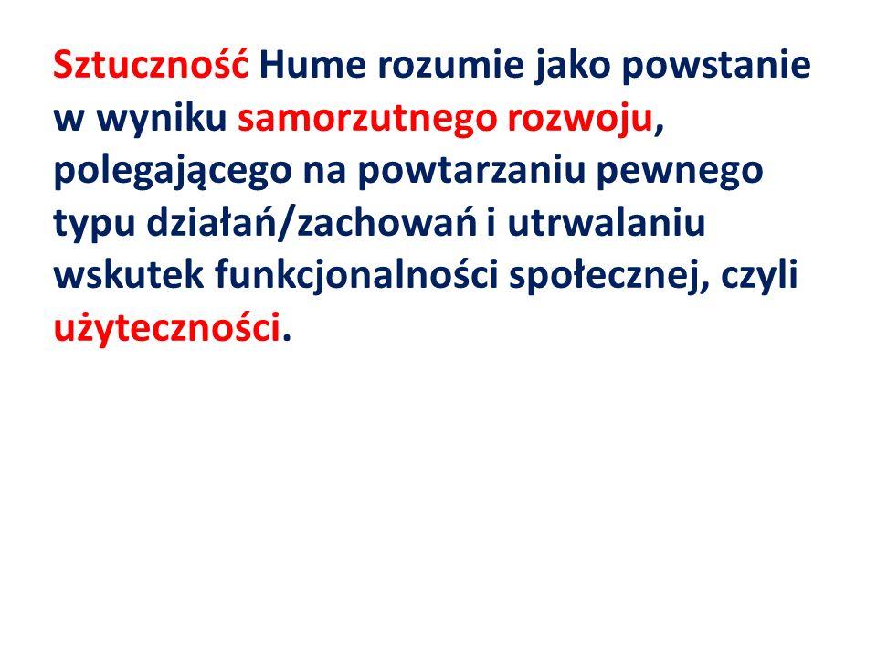 Sztuczność Hume rozumie jako powstanie w wyniku samorzutnego rozwoju, polegającego na powtarzaniu pewnego typu działań/zachowań i utrwalaniu wskutek f