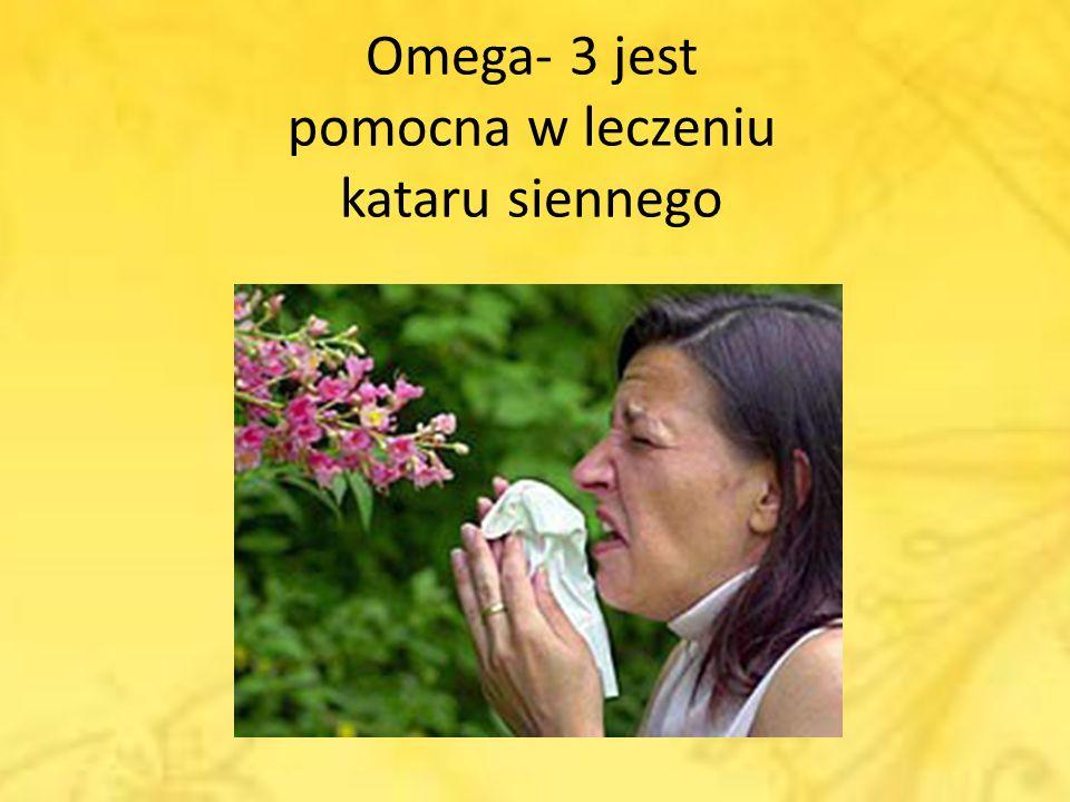 Omega- 3 jest pomocna w leczeniu kataru siennego