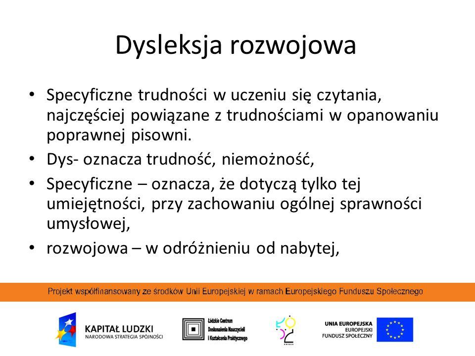 Dysleksja rozwojowa Specyficzne trudności w uczeniu się czytania, najczęściej powiązane z trudnościami w opanowaniu poprawnej pisowni. Dys- oznacza tr
