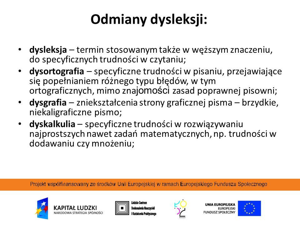 Odmiany dysleksji: dysleksja – termin stosowanym także w węższym znaczeniu, do specyficznych trudności w czytaniu; dysortografia – specyficzne trudnoś