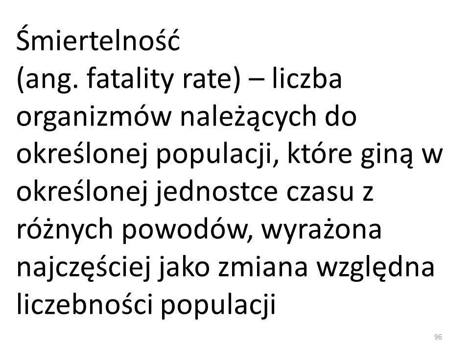 Śmiertelność (ang. fatality rate) – liczba organizmów należących do określonej populacji, które giną w określonej jednostce czasu z różnych powodów, w