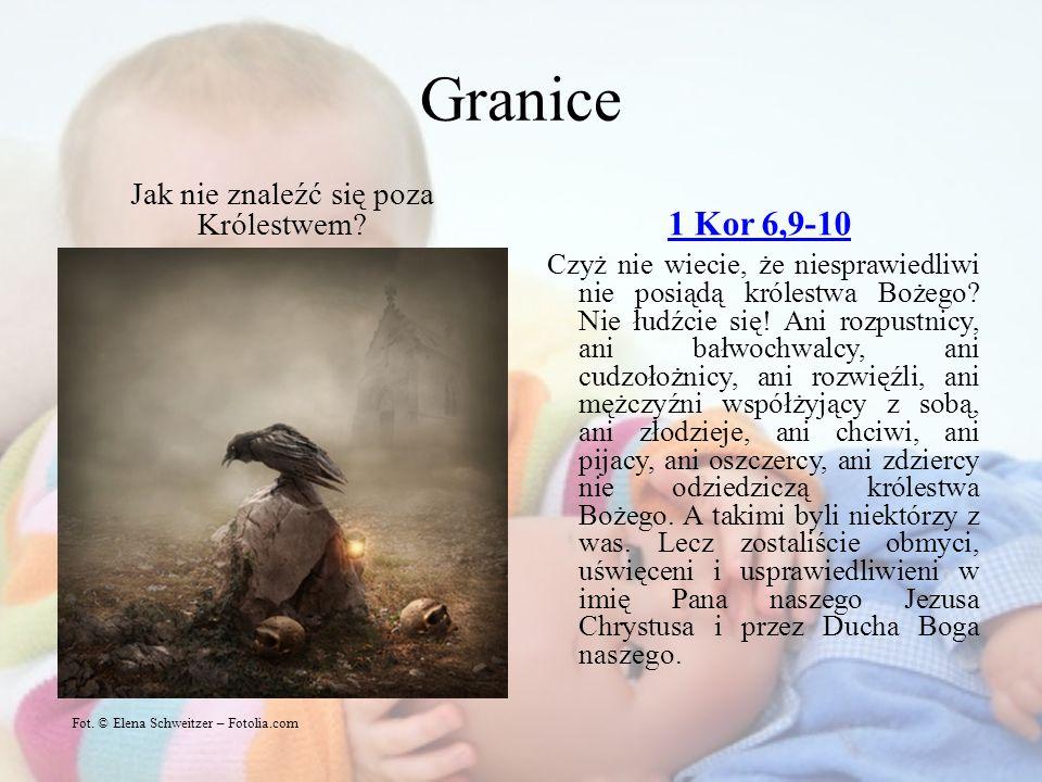 Granice Jak nie znaleźć się poza Królestwem? 1 Kor 6,9-10 Czyż nie wiecie, że niesprawiedliwi nie posiądą królestwa Bożego? Nie łudźcie się! Ani rozpu