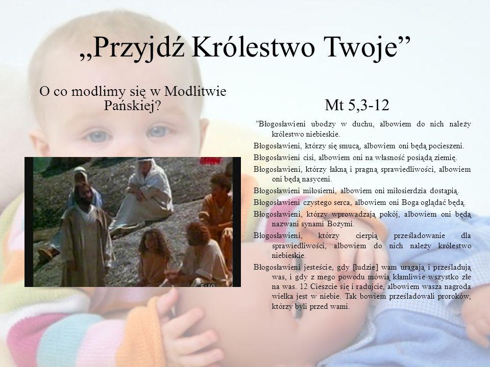 Przyjdź Królestwo Twoje O co modlimy się w Modlitwie Pańskiej? Mt 5,3-12