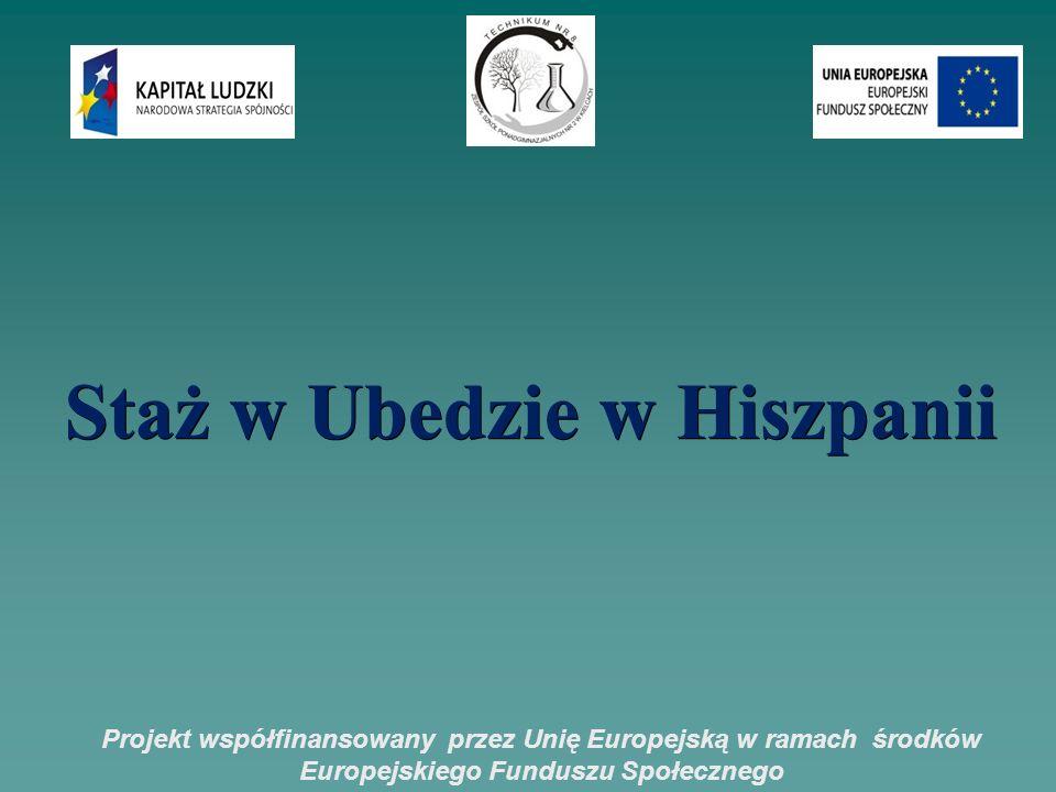 Projekt współfinansowany przez Unię Europejską w ramach środków Europejskiego Funduszu Społecznego Staż w Ubedzie w Hiszpanii