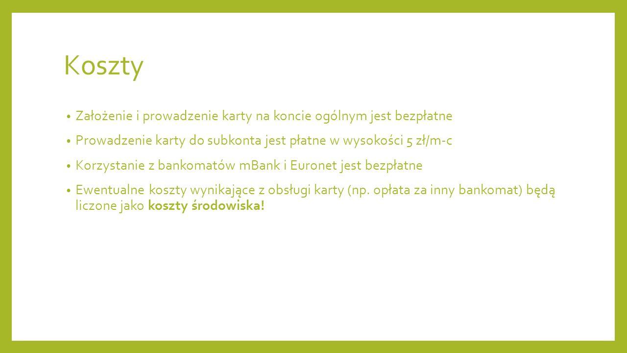 Koszty Założenie i prowadzenie karty na koncie ogólnym jest bezpłatne Prowadzenie karty do subkonta jest płatne w wysokości 5 zł/m-c Korzystanie z bankomatów mBank i Euronet jest bezpłatne Ewentualne koszty wynikające z obsługi karty (np.