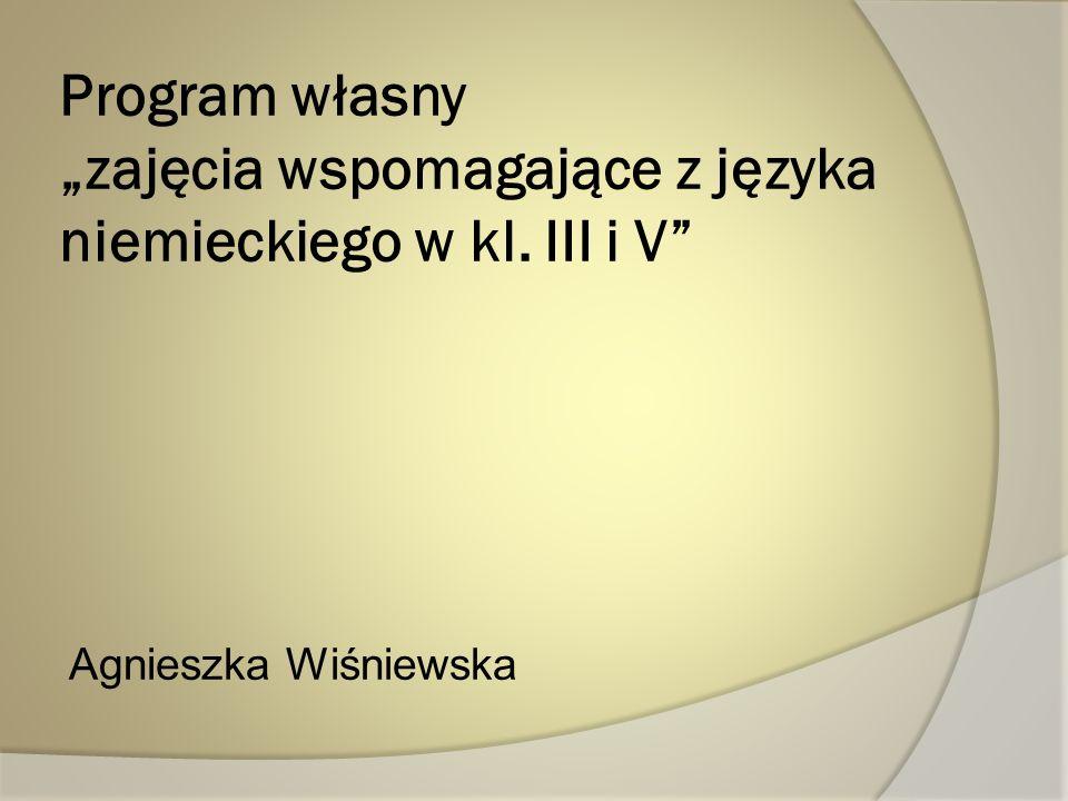 Program własny zajęcia wspomagające z języka niemieckiego w kl. III i V Agnieszka Wiśniewska
