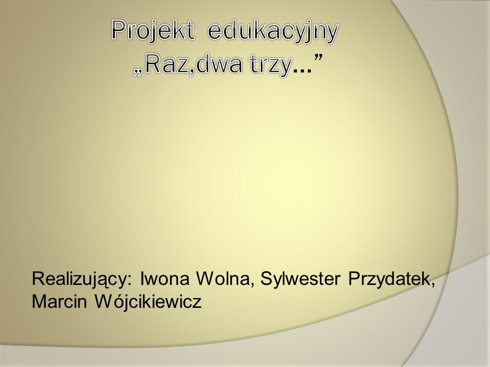 Realizujący: Iwona Wolna, Sylwester Przydatek, Marcin Wójcikiewicz
