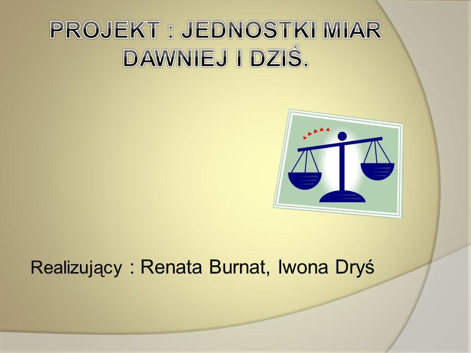 Realizujący : Renata Burnat, Iwona Dryś