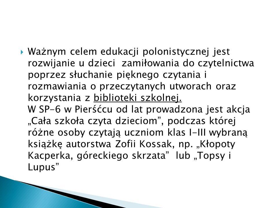Ważnym celem edukacji polonistycznej jest rozwijanie u dzieci zamiłowania do czytelnictwa poprzez słuchanie pięknego czytania i rozmawiania o przeczyt