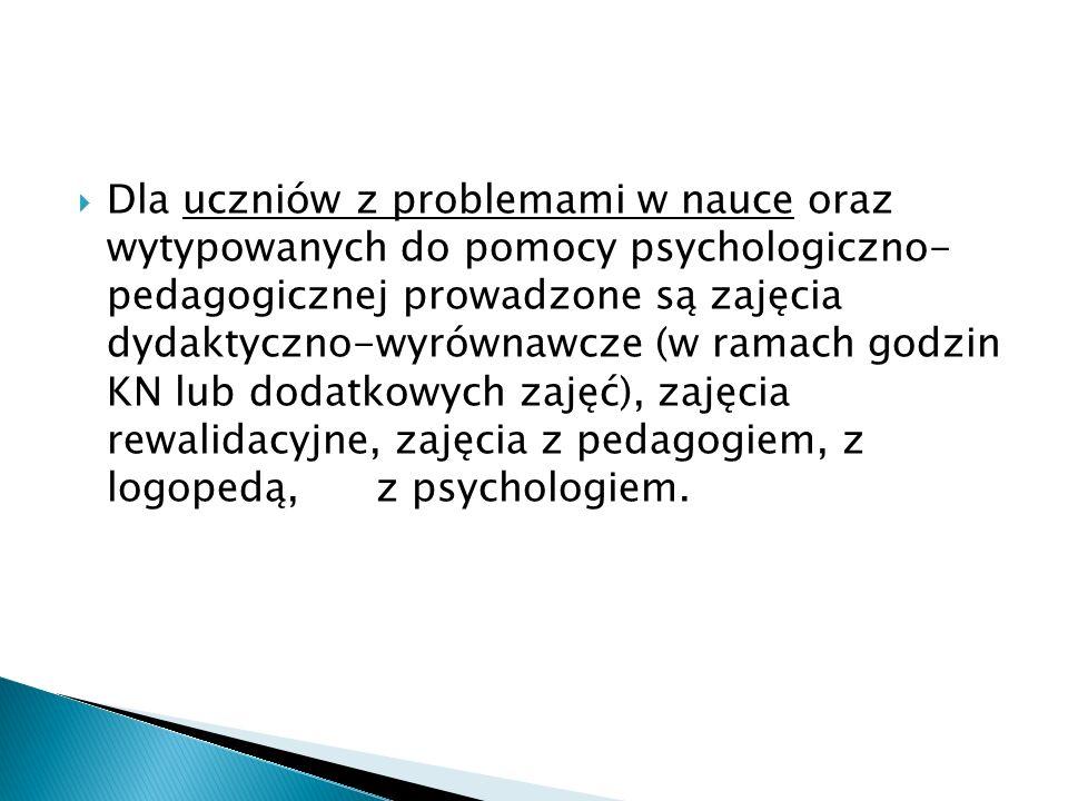 Dla uczniów z problemami w nauce oraz wytypowanych do pomocy psychologiczno- pedagogicznej prowadzone są zajęcia dydaktyczno-wyrównawcze (w ramach god