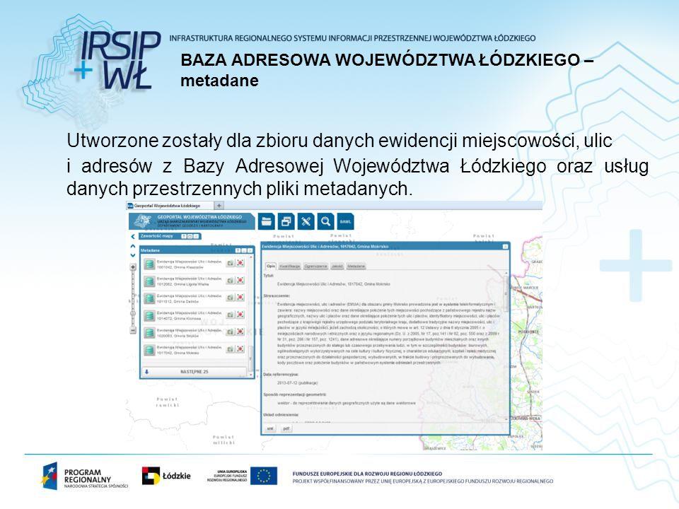 Utworzone zostały dla zbioru danych ewidencji miejscowości, ulic i adresów z Bazy Adresowej Województwa Łódzkiego oraz usług danych przestrzennych pliki metadanych.