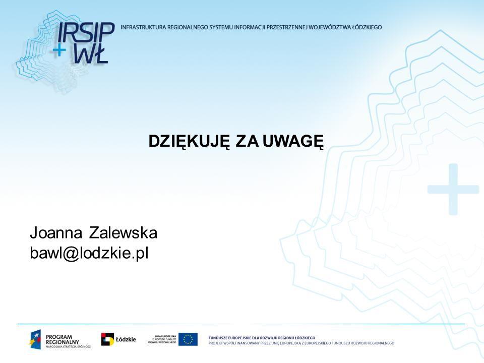 DZIĘKUJĘ ZA UWAGĘ Joanna Zalewska bawl@lodzkie.pl