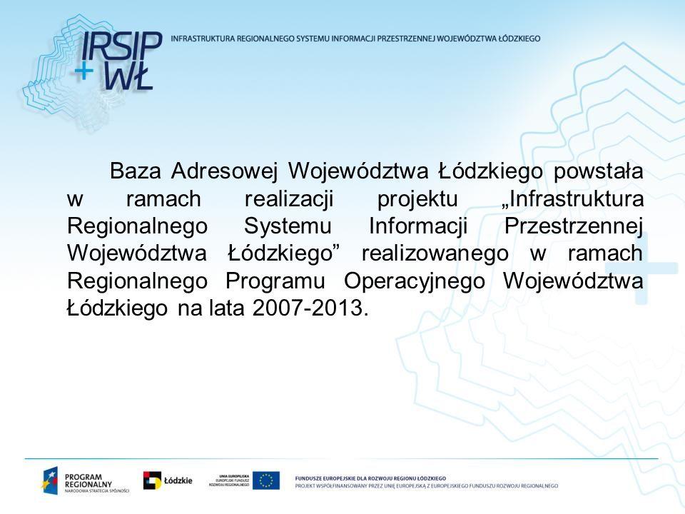 Baza Adresowej Województwa Łódzkiego powstała w ramach realizacji projektu Infrastruktura Regionalnego Systemu Informacji Przestrzennej Województwa Łódzkiego realizowanego w ramach Regionalnego Programu Operacyjnego Województwa Łódzkiego na lata 2007-2013.