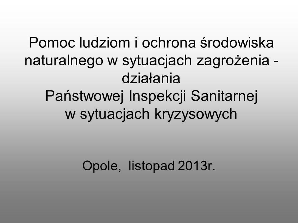 Pomoc ludziom i ochrona środowiska naturalnego w sytuacjach zagrożenia - działania Państwowej Inspekcji Sanitarnej w sytuacjach kryzysowych Opole, lis