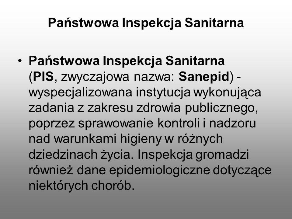 Państwowa Inspekcja Sanitarna Państwowa Inspekcja Sanitarna (PIS, zwyczajowa nazwa: Sanepid) - wyspecjalizowana instytucja wykonująca zadania z zakres
