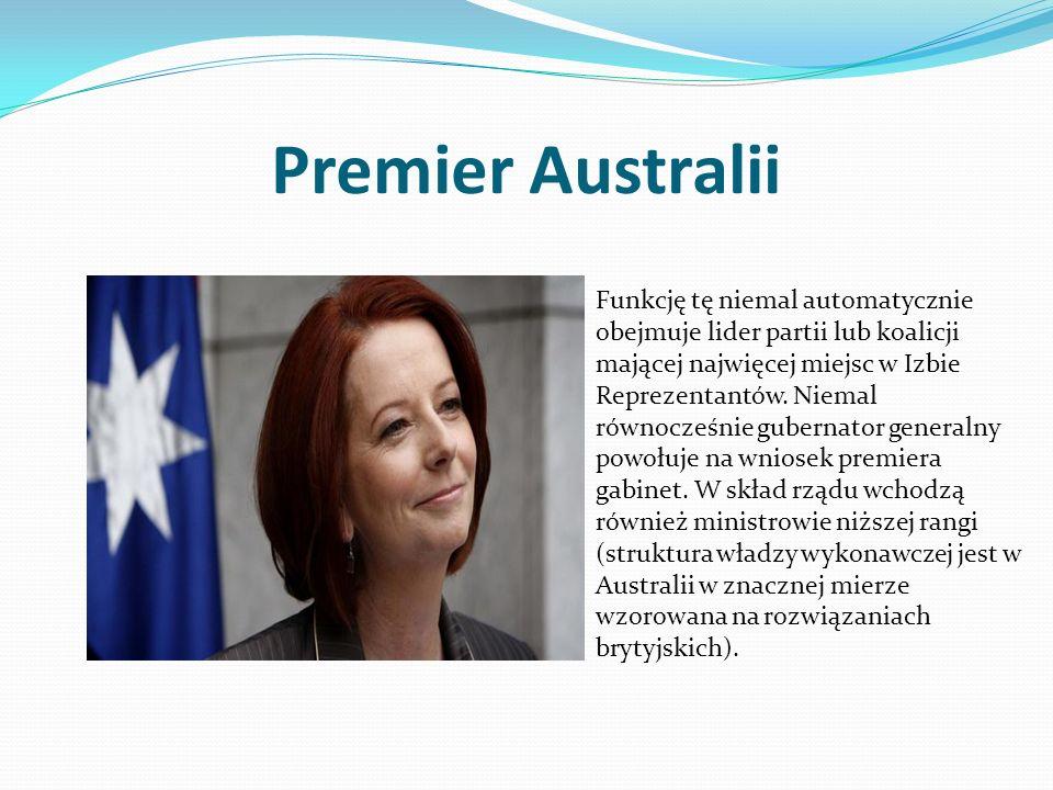 Premier Australii Funkcję tę niemal automatycznie obejmuje lider partii lub koalicji mającej najwięcej miejsc w Izbie Reprezentantów.