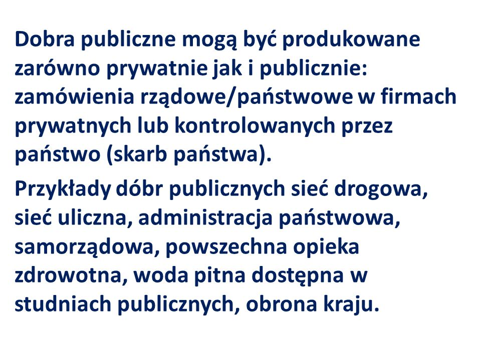 Dobra publiczne mogą być produkowane zarówno prywatnie jak i publicznie: zamówienia rządowe/państwowe w firmach prywatnych lub kontrolowanych przez pa