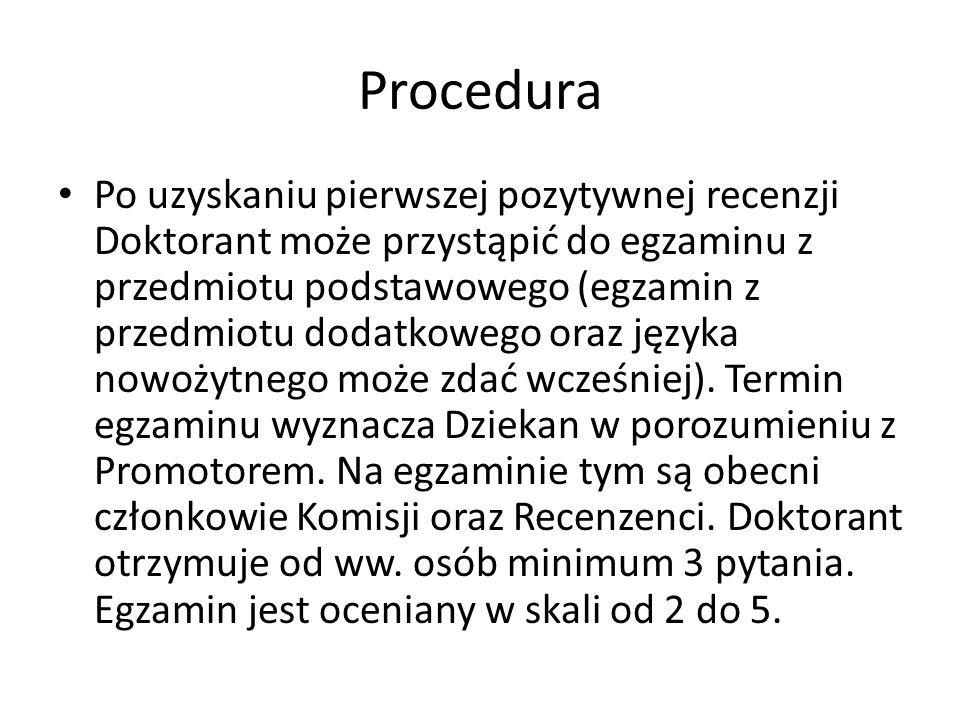 Procedura Po uzyskaniu pierwszej pozytywnej recenzji Doktorant może przystąpić do egzaminu z przedmiotu podstawowego (egzamin z przedmiotu dodatkowego