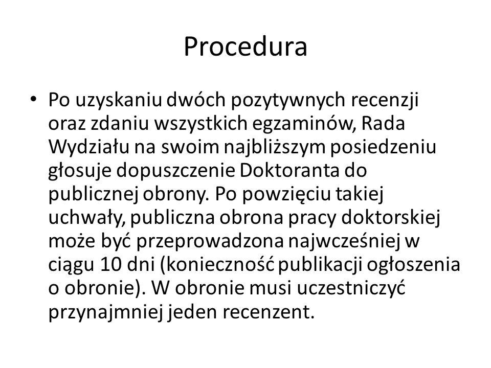 Procedura Po uzyskaniu dwóch pozytywnych recenzji oraz zdaniu wszystkich egzaminów, Rada Wydziału na swoim najbliższym posiedzeniu głosuje dopuszczeni