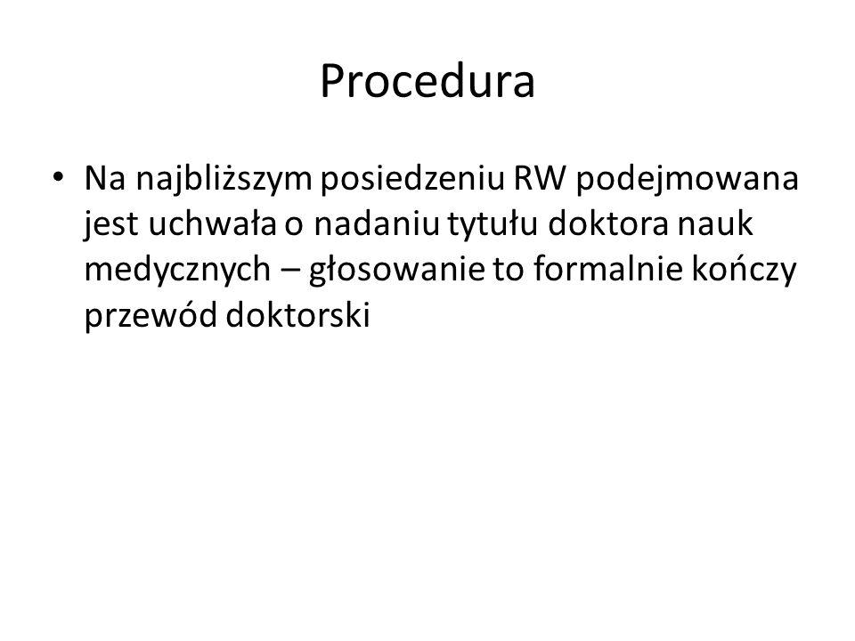 Procedura Na najbliższym posiedzeniu RW podejmowana jest uchwała o nadaniu tytułu doktora nauk medycznych – głosowanie to formalnie kończy przewód dok
