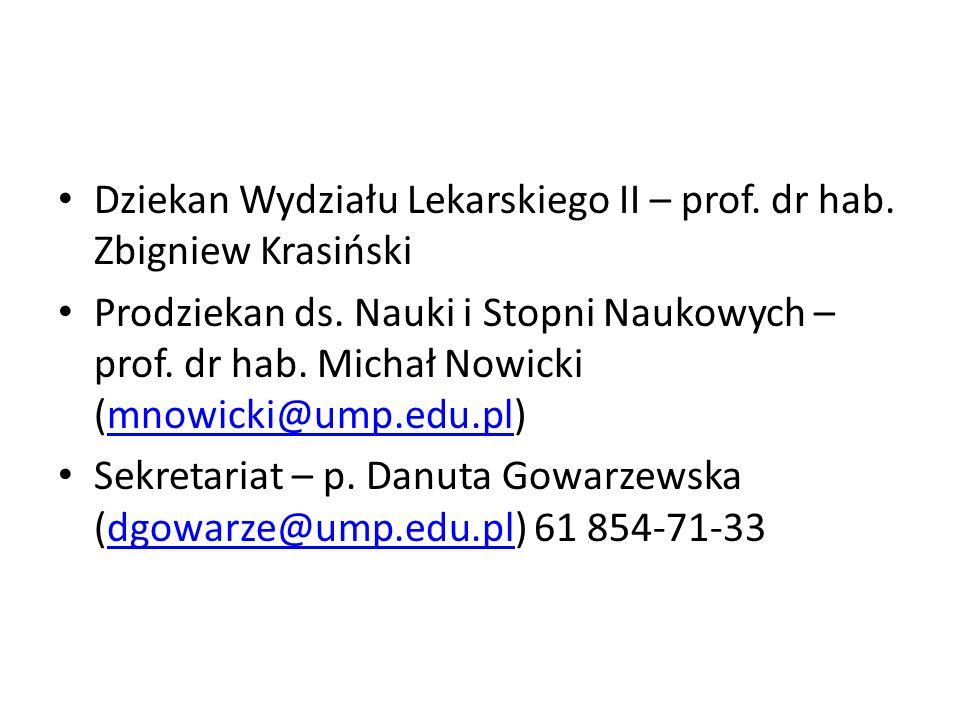 Dziekan Wydziału Lekarskiego II – prof. dr hab. Zbigniew Krasiński Prodziekan ds. Nauki i Stopni Naukowych – prof. dr hab. Michał Nowicki (mnowicki@um