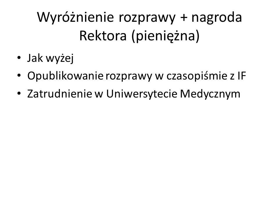 Wyróżnienie rozprawy + nagroda Rektora (pieniężna) Jak wyżej Opublikowanie rozprawy w czasopiśmie z IF Zatrudnienie w Uniwersytecie Medycznym