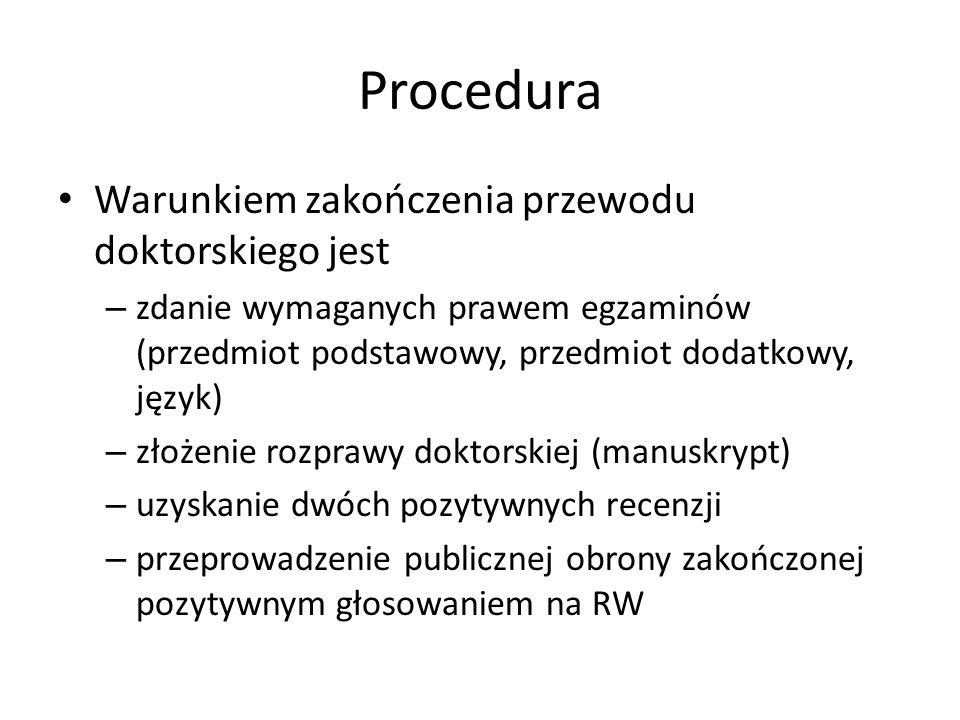Procedura Warunkiem zakończenia przewodu doktorskiego jest – zdanie wymaganych prawem egzaminów (przedmiot podstawowy, przedmiot dodatkowy, język) – z