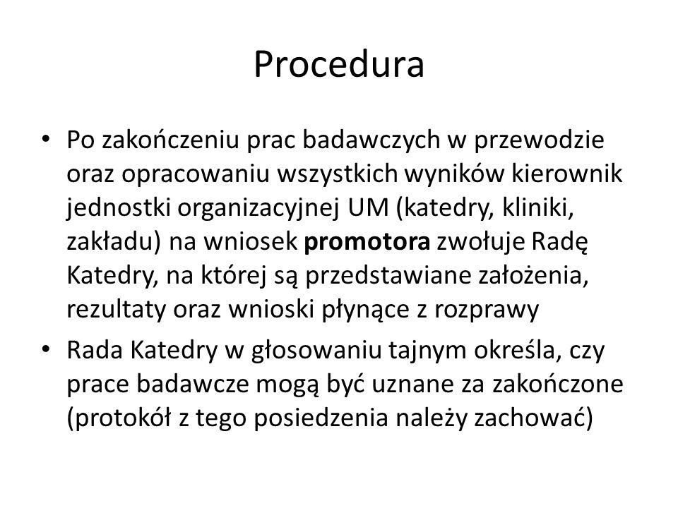Procedura Po zakończeniu prac badawczych w przewodzie oraz opracowaniu wszystkich wyników kierownik jednostki organizacyjnej UM (katedry, kliniki, zak