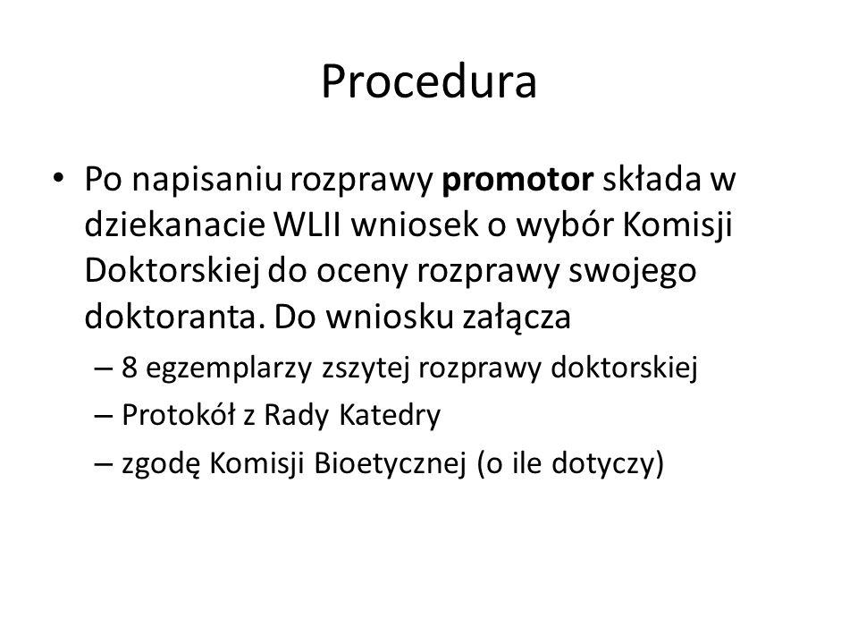 Procedura Po napisaniu rozprawy promotor składa w dziekanacie WLII wniosek o wybór Komisji Doktorskiej do oceny rozprawy swojego doktoranta. Do wniosk