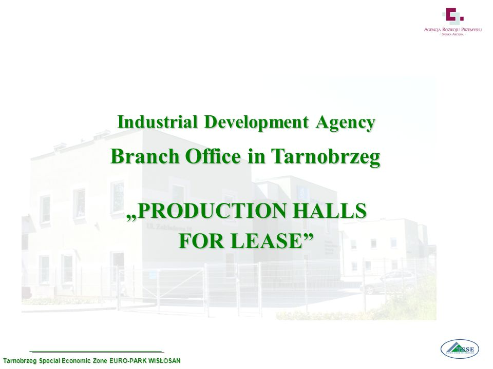 Specification Production hall no.3 Usable area- 1.134,19 m 2 with a social-administrative building Usable area of the hall – 934,45 m 2 Office space– 199,74 m 2 Height - 6,5 m Width - 25,66 m Length– 42,77 m 2 aisles with a total width- 25 m (2x12,5 m) Parking site– 1730 m 2 Tarnobrzeg Special Economic Zone EURO-PARK WISŁOSAN