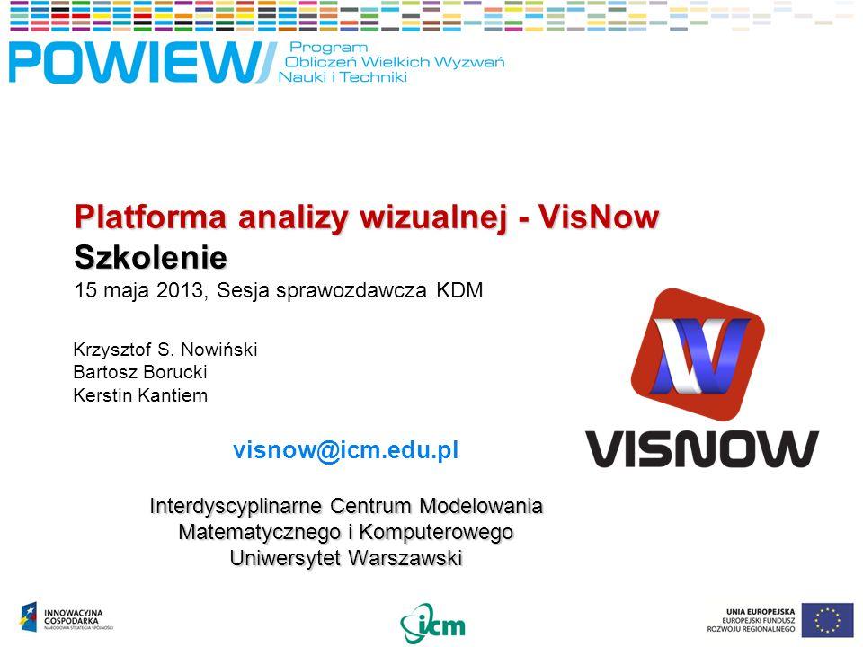 Platforma analizy wizualnej - VisNow Szkolenie Platforma analizy wizualnej - VisNow Szkolenie 15 maja 2013, Sesja sprawozdawcza KDM Krzysztof S.