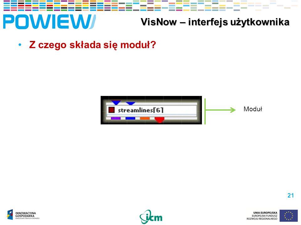 Z czego składa się moduł 21 VisNow – interfejs użytkownika VisNow – interfejs użytkownika Moduł