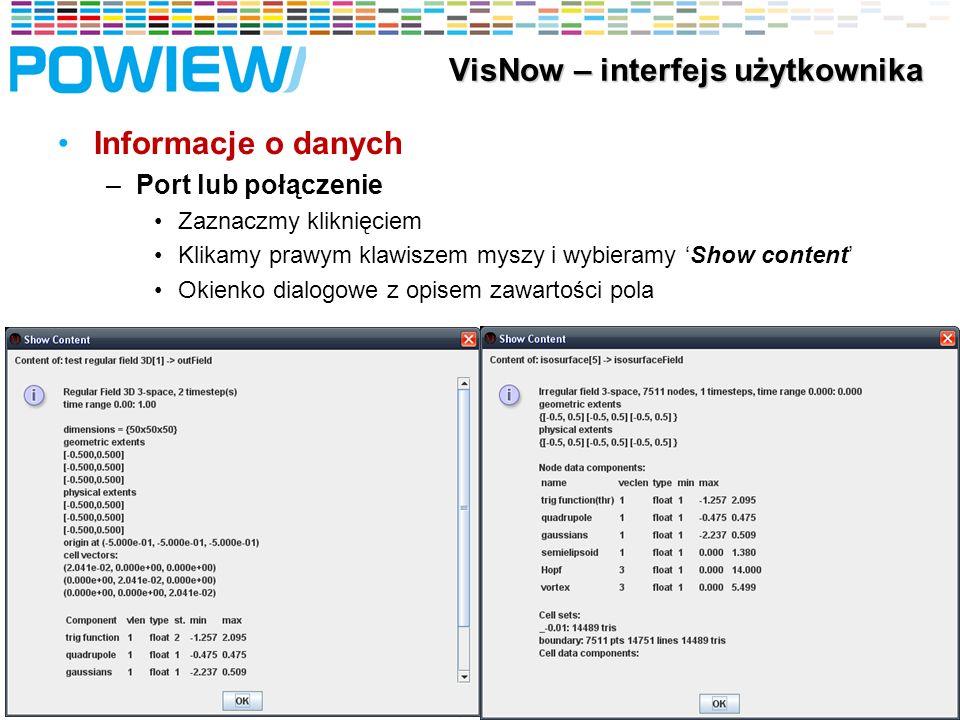Informacje o danych –Port lub połączenie Zaznaczmy kliknięciem Klikamy prawym klawiszem myszy i wybieramy Show content Okienko dialogowe z opisem zawartości pola 32 VisNow – interfejs użytkownika VisNow – interfejs użytkownika