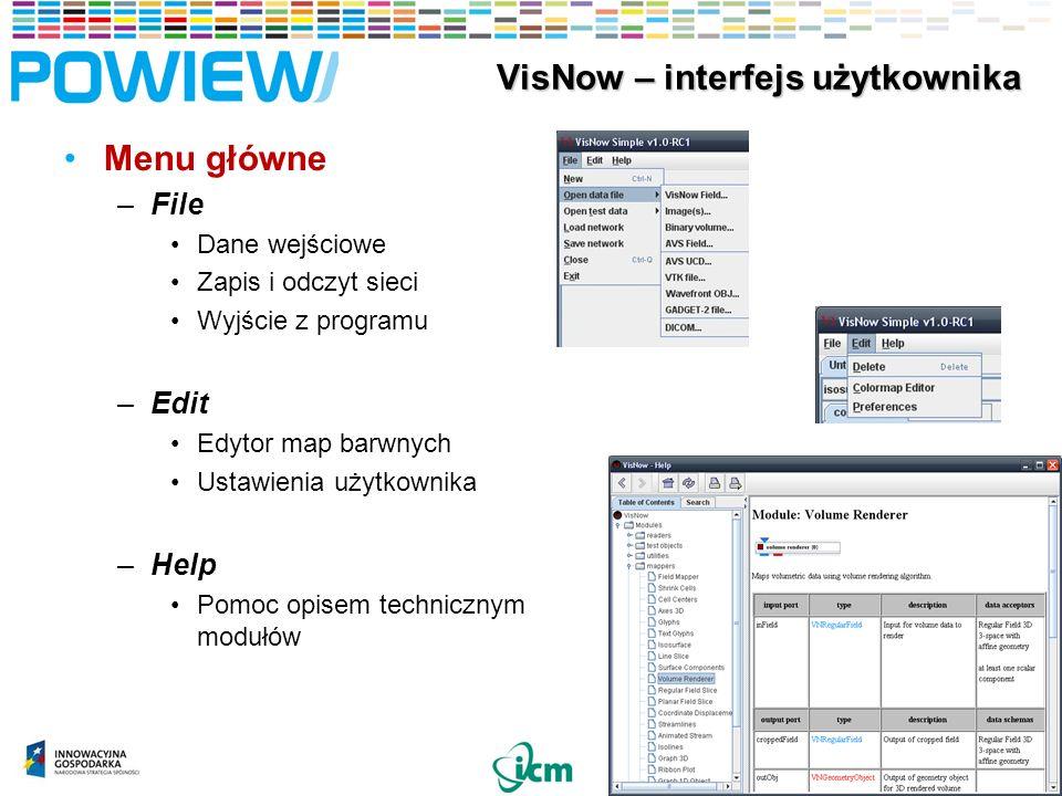 Menu główne –File Dane wejściowe Zapis i odczyt sieci Wyjście z programu –Edit Edytor map barwnych Ustawienia użytkownika –Help Pomoc opisem technicznym modułów 34 VisNow – interfejs użytkownika VisNow – interfejs użytkownika