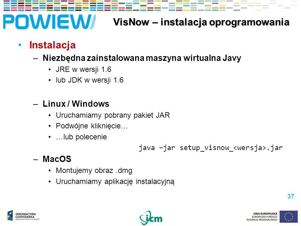 Instalacja –Niezbędna zainstalowana maszyna wirtualna Javy JRE w wersji 1.6 lub JDK w wersji 1.6 –Linux / Windows Uruchamiamy pobrany pakiet JAR Podwójne kliknięcie… …lub polecenie java –jar setup_visnow_.jar –MacOS Montujemy obraz.dmg Uruchamiamy aplikację instalacyjną 37 VisNow – instalacja oprogramowania VisNow – instalacja oprogramowania