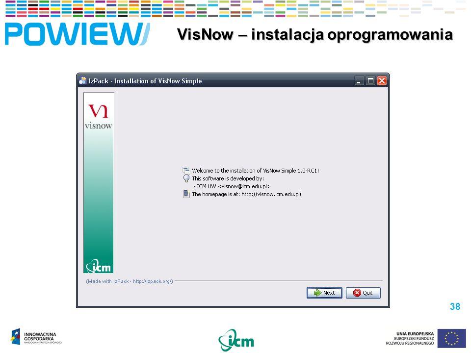 38 VisNow – instalacja oprogramowania VisNow – instalacja oprogramowania