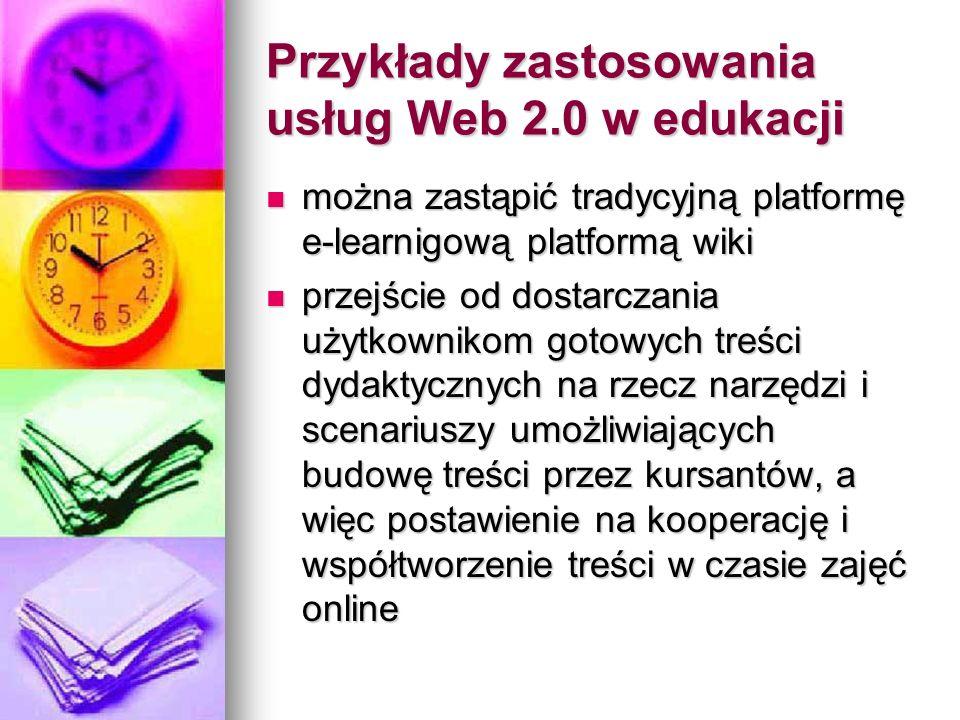 Przykłady zastosowania usług Web 2.0 w edukacji można zastąpić tradycyjną platformę e-learnigową platformą wiki można zastąpić tradycyjną platformę e-
